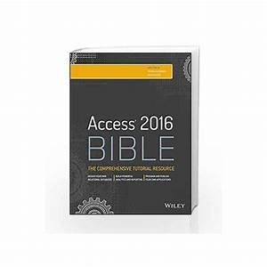 Access 2016 Bible  The Comprehensive Tutorial Guide By