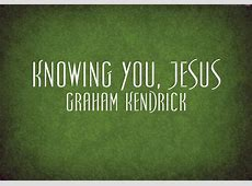 Knowing You, Jesus Graham Kendrick YouTube