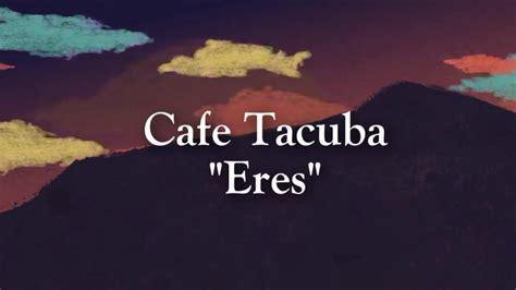 Cafe Tacuba Eres (letra) Hq