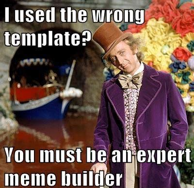 Builder Meme - epic willy wonka meme picture collection