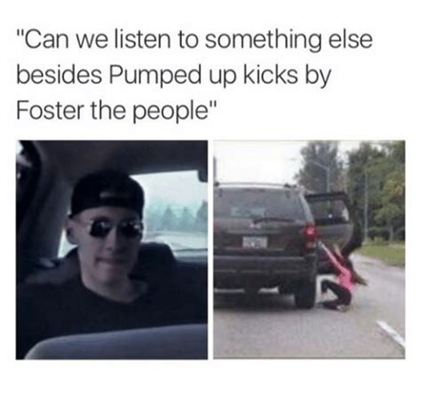 Who Are The People In Memes - can we listen to something else besides pumped up kicks by foster the people ups meme on sizzle