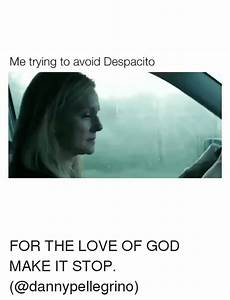 Me Trying to Avoid Despacito FOR THE LOVE OF GOD MAKE IT ...