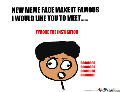 New Meme Faces - new meme face tyrone the instigator by yungmusa188 meme center