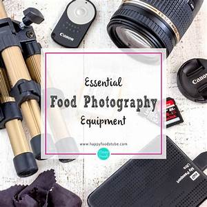Essential Food Photography Equipment for Bloggers - HappyFoods Tube