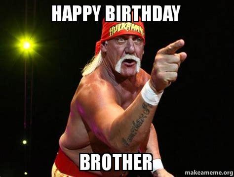 Happy Birthday Brother Meme - happy birthday brother make a meme
