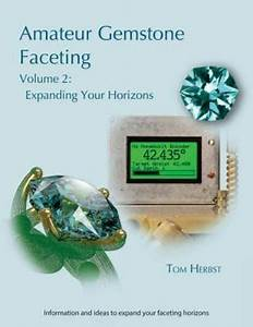 Amateur Gemstone Faceting Volume 2   Expanding Your