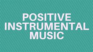 Positive Upbeat Instrumental Music For Corporate Video ...
