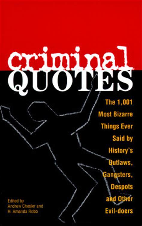 criminal quotes     bizarre