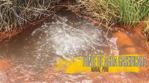 fonte natural de agua gaseificada em huaraz peru youtube