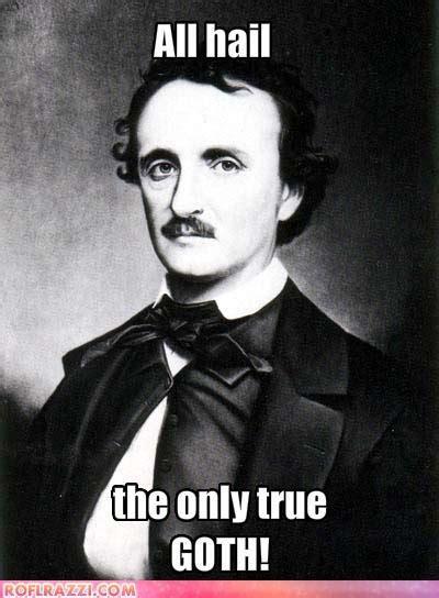 Edgar Allen Poe Meme - edgar poe meme goth funny lols pinterest edgar allan poe goth and meme