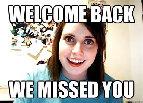 Welcome Back Meme - welcome back memes image memes at relatably com