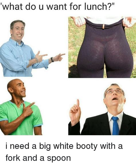 Big Butt Memes - 25 best memes about white bootys white bootys memes
