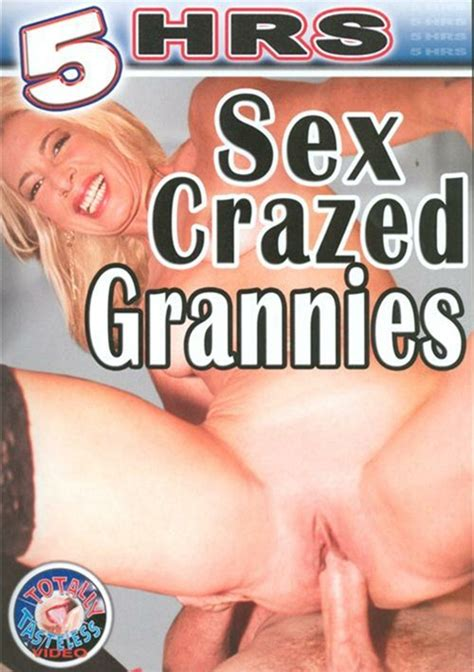 Sex Crazed Grannies Totally Tasteless Unlimited