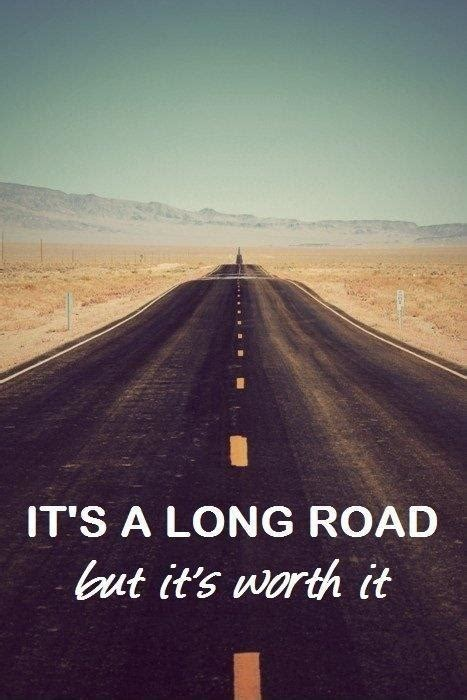 road worth long quotes quote its roads motivational motivation athletes difficult hard way ahead journey inspirational driving always positive destination