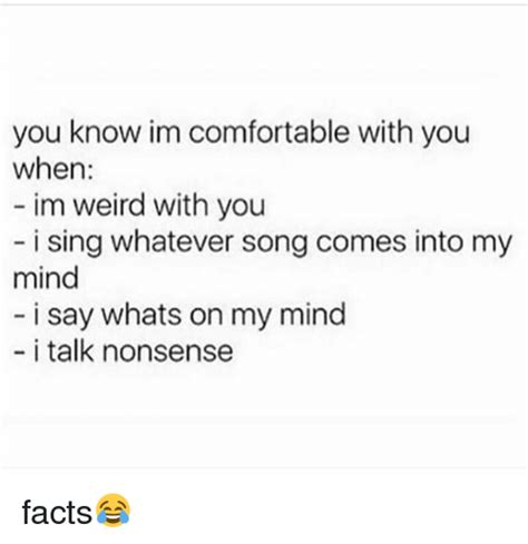 mind im facts say comes comfortable into whatever memes weird know nonsense sing whats talk song