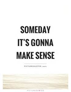 someday it s gonna make sense picture quotes