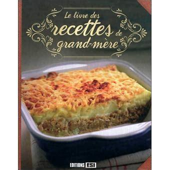 recette cuisine de nos grand mere le livre des recettes de grand mère cartonné collectif