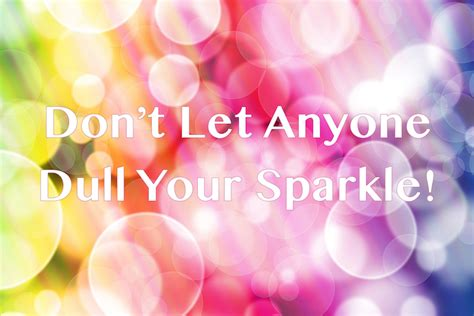 don t let anyone dull your sparkle central
