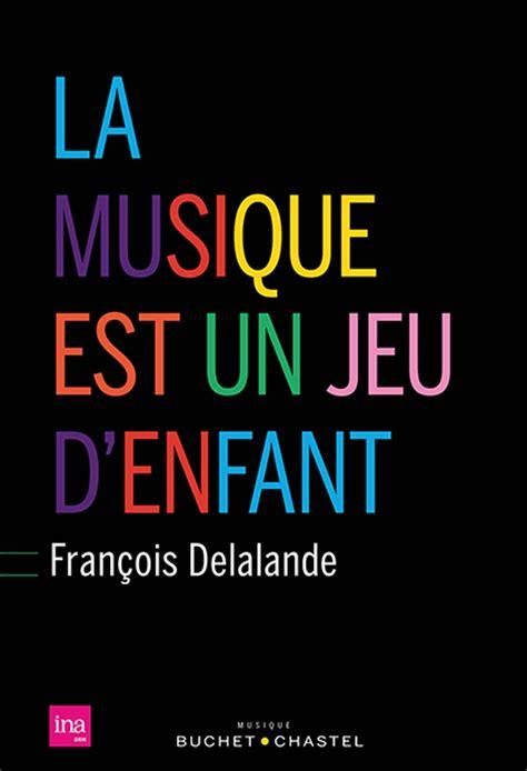171 la musique est un jeu d enfant 187 le livre sur l 233 veil musical de f delalande cfbf