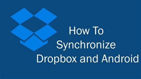 How To Synchronize Dropbox And Android