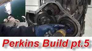 Perkins Diesel Engine Build Pt 5 Timing Gears And Seals