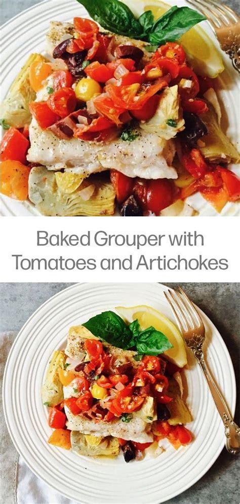 grouper baked artichokes tomatoes recipe recipes easy fish