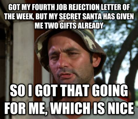 Secret Santa Meme - livememe com bill murray so i got that going for me which is nice