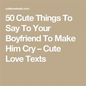 50 Cute Things To Say To Your Boyfriend To Make Him Cry ...