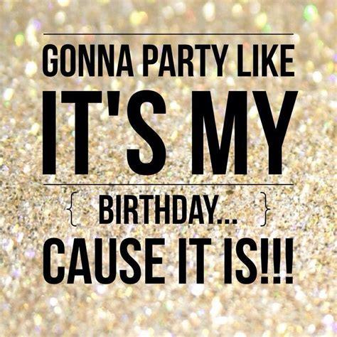 It S My Birthday Memes - best 25 its my birthday quotes ideas on pinterest it s my birthday quotes it s my birthday