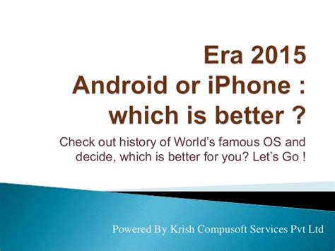 which is better android or iphone era 2015 android or iphone which is better
