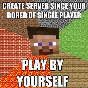 Create server since your bored of single player play by ...