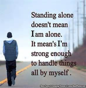 Standing Meaning by I Am Alone Quotes Quotesgram