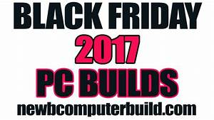 Black Friday Pc : black friday pc builds 2017 plan your budget pc build on the cheap ~ Frokenaadalensverden.com Haus und Dekorationen