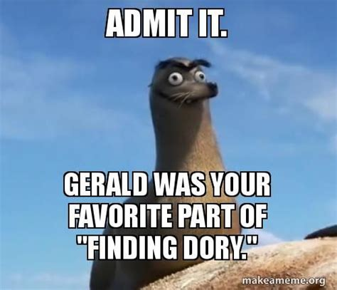Gerald Memes - gerald was your favorite part of quot finding dory quot finding gerald pinterest