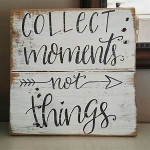 Wood, Signs, Sayings, Wood, Signs, Rustic, Signs, Collect, Moments, Not, Things, Farmhouse, Signs