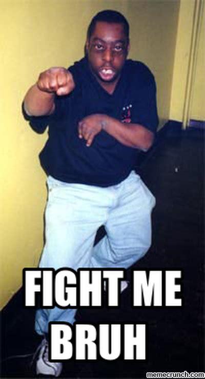 Fight Me Meme Fight Me Bruh