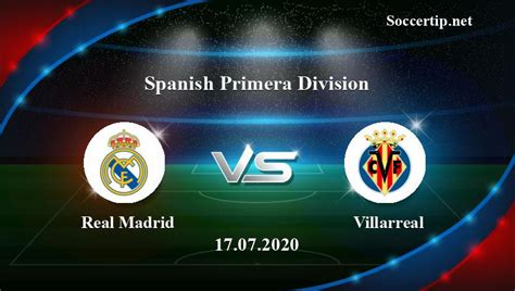 Real Madrid vs Villarreal Prediction, Betting Tips - 17/07 ...