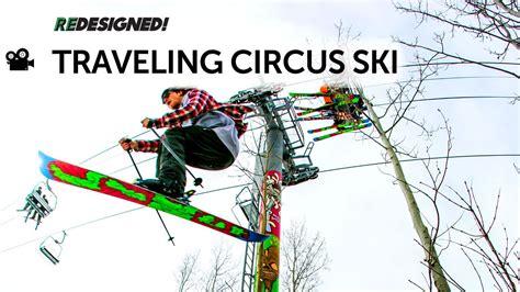 traveling circus ski totally redesigned  fun