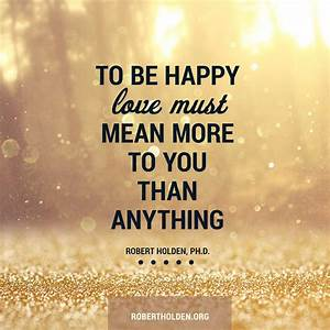 By Robert Holden Quotes. QuotesGram