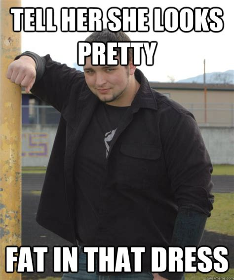 Bad Relationship Memes Tell She Looks Pretty In That Dress Bad
