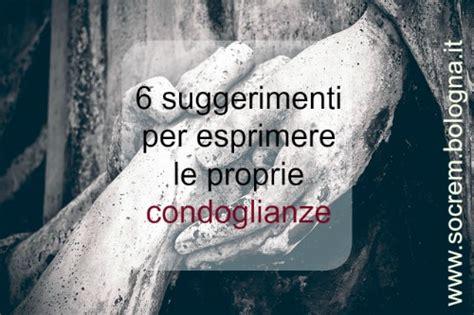 Testo Per Condoglianze by 6 Consigli Utili Su Come Fare Le Condoglianze Socrem Bologna
