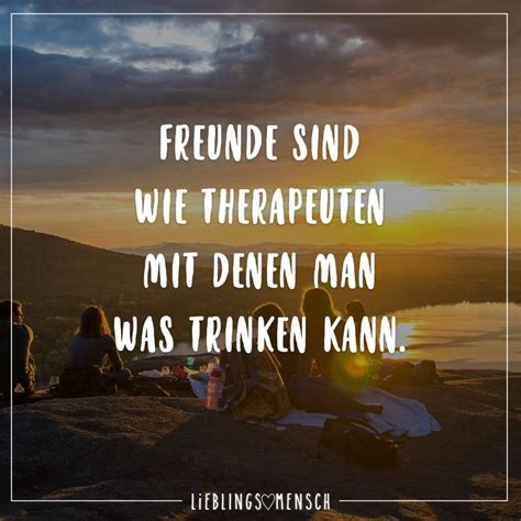 Freunde sind wie Therapeuten mit denen man was trinken