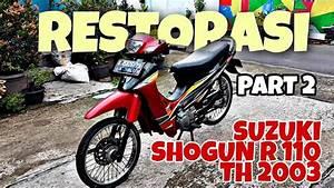 Part 2 Restorasi Suzuki Shogun R 110 Cc Th 2003 Merah