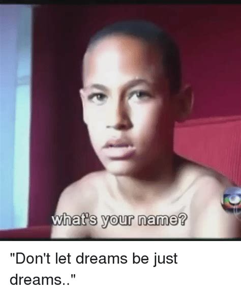 Don T Let Your Dreams Be Memes - what s your name don t let dreams be just dreams soccer meme on sizzle