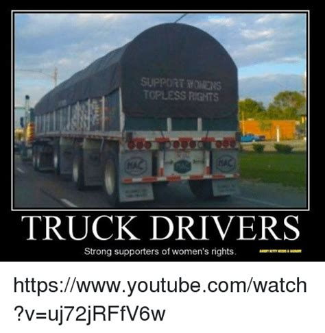 Truck Driver Meme - topless rg its truck drivers strong supporters of women s rights httpswwwyoutubecomwatch v