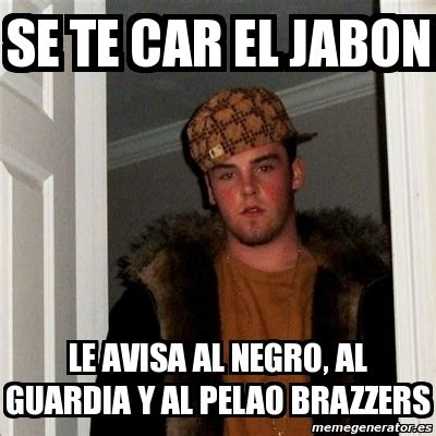 Brazzers Meme Generator - meme scumbag steve se te car el jabon le avisa al negro al guardia y al pelao brazzers 1040318