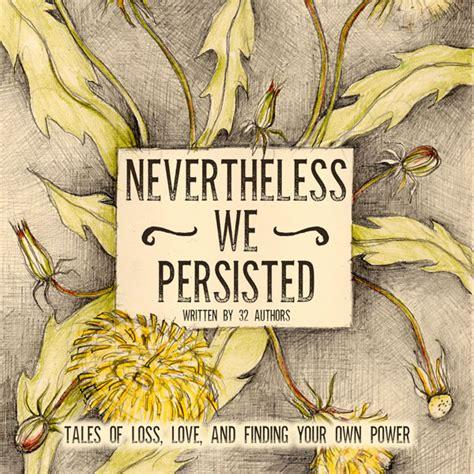 He did it nevertheless — он всё же сделал это. Nevertheless We Persisted - Beetiful Custom and ...