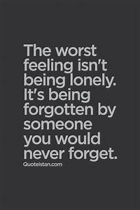 The worst feeling isn't being lonely. It's being forgotten ...