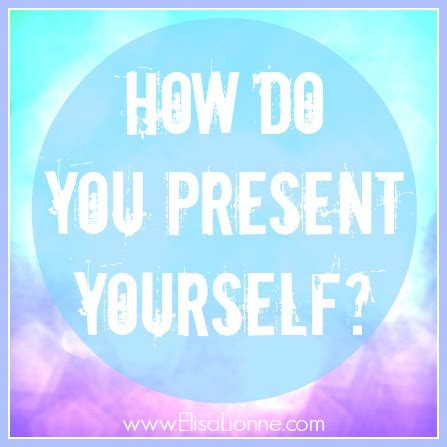 How Do You Present Yourself? Elisa Lionne
