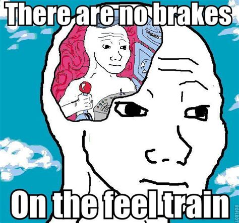 Feels Meme - there are no brakes on the feel train take on the feels train pinterest search the o
